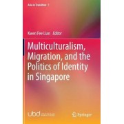Multiculturalism, Migration, and the Politics of Identity in Singapore 2016 by Lian Kwen Fee