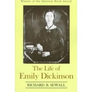 The Life of Emily Dickinson by Richard B Sewall