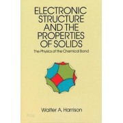 Electronic Structures and the Properties of Solids by Walter A. Harrison