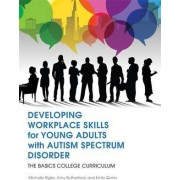 Developing Workplace Skills for Young Adults with Autism Spectrum Disorder by Michelle Rigler