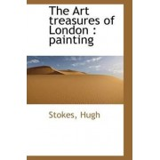 The Art Treasures of London by Stokes Hugh