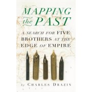 Mapping Empire: Mapping the Past: A Search for Five Brothers at the Edges of Empire