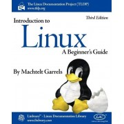 Introduction to Linux (Third Edition) by Machtelt Garrels