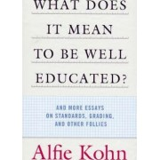 What Does it Mean to be Well-Educated? by Alfie Kohn