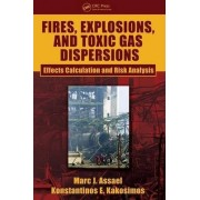 Fires, Explosions, and Toxic Gas Dispersions by Marc J. Assael