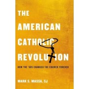 The American Catholic Revolution by Mark S. Massa