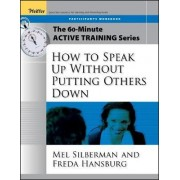 How to Speak Up without Putting Others Down: Participant's Workbook by Mel Silberman
