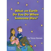 What on Earth Do You Do When Someone Dies? by Trevor Romain