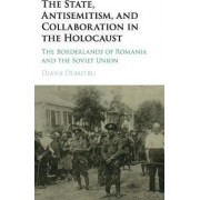 The State, Antisemitism, and Collaboration in the Holocaust by Diana Dumitru
