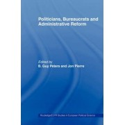 Politicians, Bureaucrats and Administrative Reform by Guy B. Peters