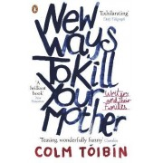 New Ways to Kill Your Mother by Colm Toibin
