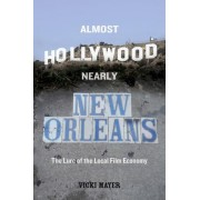 Almost Hollywood, Nearly New Orleans: The Lure of the Local Film Economy