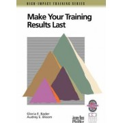 Make Your Training Results Last by Gloria E. Bader