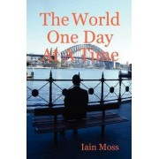 The World One Day At A Time by Iain Moss