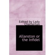 Allanston or the Infidel by Edited By Lady Chatterton