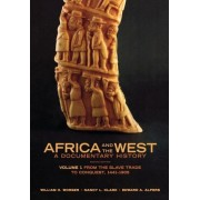 Africa and the West: A Documentary History: From the Slave Trade to Conquest, 1441-1905 Volume 1 by William H. Worger