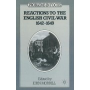 Reactions to the English Civil War, 1642-49 by J. S. Morrill