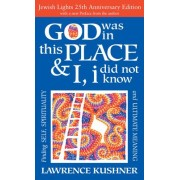God Was in This Place & I, I Did Not Know 25th Anniversary Ed by Rabbi Lawrence Kushner
