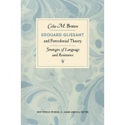 Edouard Glissant and Postcolonial Theory by Celia Britton