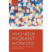 Who Needs Migrant Workers? by Martin Ruhs