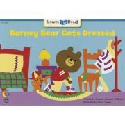 Barney Bear Gets Dressed by Rozanne L Williams