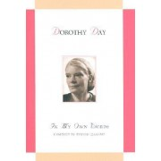 Dorothy Day: In My Own Words by Phyllis Zagano