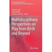 Multidisciplinary Perspectives on Play from Birth and Beyond 2017 by Sandra Lynch