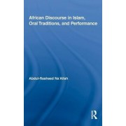 African Discourse in Islam, Oral Traditions, and Performance by Abdul-Rasheed Na'allah