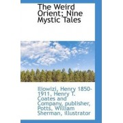 The Weird Orient; Nine Mystic Tales by Henry Iliowizi