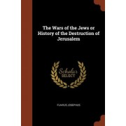 The Wars of the Jews or History of the Destruction of Jerusalem