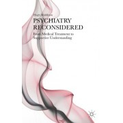 Psychiatry Reconsidered: From Medical Treatment to Supportive Understanding