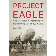 Project Eagle: The American Christians of North Korea in World War II