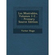 Les Miserables, Volumes 1-2... - Primary Source Edition by Victor Hugo