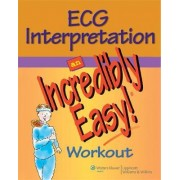 ECG Interpretation: An Incredibly Easy! Workout by Springhouse