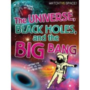 The Universe, Black Holes, and the Big Bang by Mr Clive Gifford
