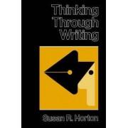 Thinking Through Writing by Susan R. Horton
