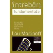 Intrebari fundamentale. Filosofia iti poate schimba viata - Lou Marinoff