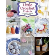 Little Crochet Projects by Gmc Editors