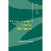 Democracy and Coercive Diplomacy by Kenneth A. Schultz