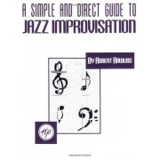 Robert Rawlins A Simple and Direct Guide to Jazz Improvisation