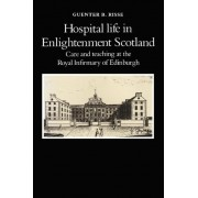 Hospital Life in Enlightenment Scotland by Professor and Chairman Department of the History of Health Sciences Department Guenter B Risse