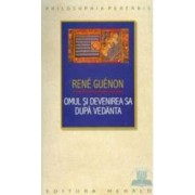 Omul si devenirea sa dupa Vedanta - Rene Guenon