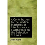 A Contribution to the Medical Statistics of Life Assurance; With Hints on the Selection of Lives by Professor of Organic Chemistry John Mann