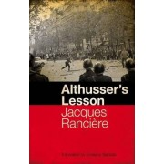 Althusser's Lesson by Jacques Ranciere