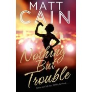 Nothing but Trouble by Matt Cain