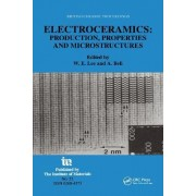 Electroceramics - Production, properties and microstructures by William E. Lee