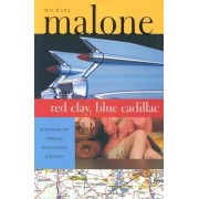 Red Clay, Blue Cadillac by Michael Malone