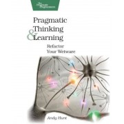 Pragmatic Thinking and Learning: Refactor Your Wetware, Paperback
