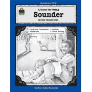 A Guide for Using Sounder in the Classroom by Mari Lu Robbins