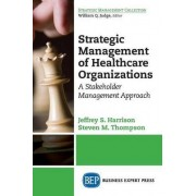 Strategic Management of Healthcare Organizations by Professor of Management in the College of Business Administration Jeffrey S Harrison